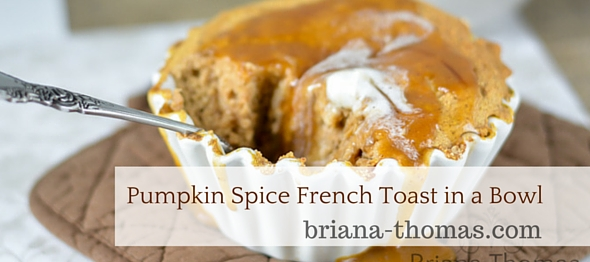 Pumpkin Spice French Toast in a Bowl - Briana Thomas