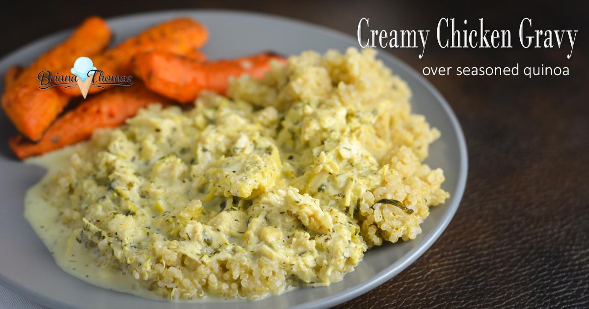 Creamy Chicken Gravy Over Seasoned Quinoa Briana Thomas
